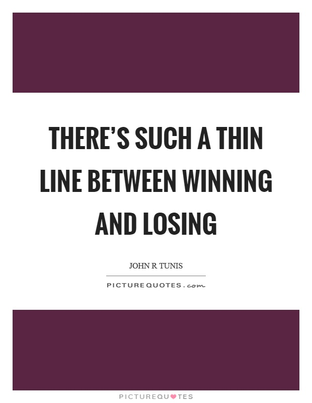 There's such a thin line between winning and losing Picture Quote #1