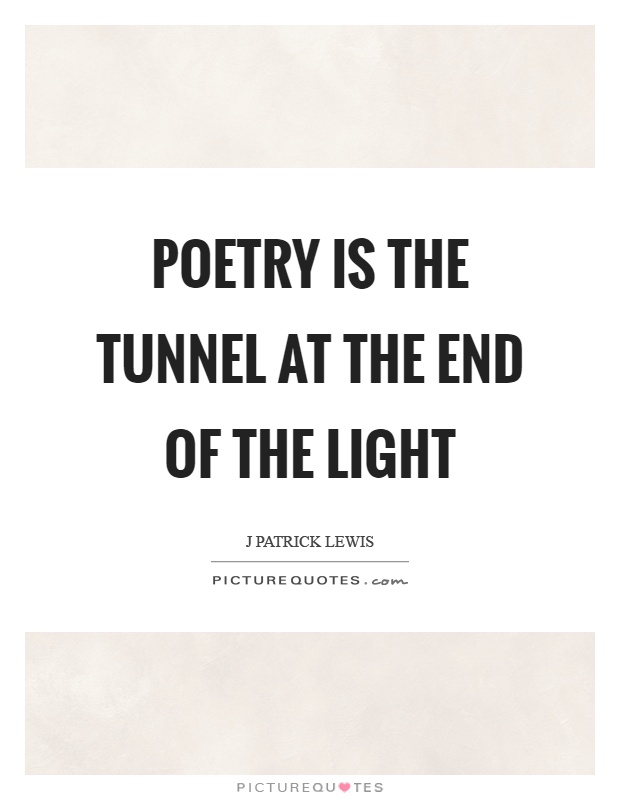 Poetry is the tunnel at the end of the light Picture Quote #1