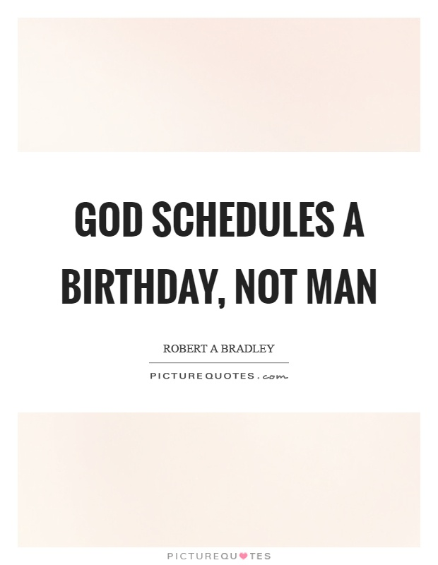 God schedules a birthday, not man Picture Quote #1