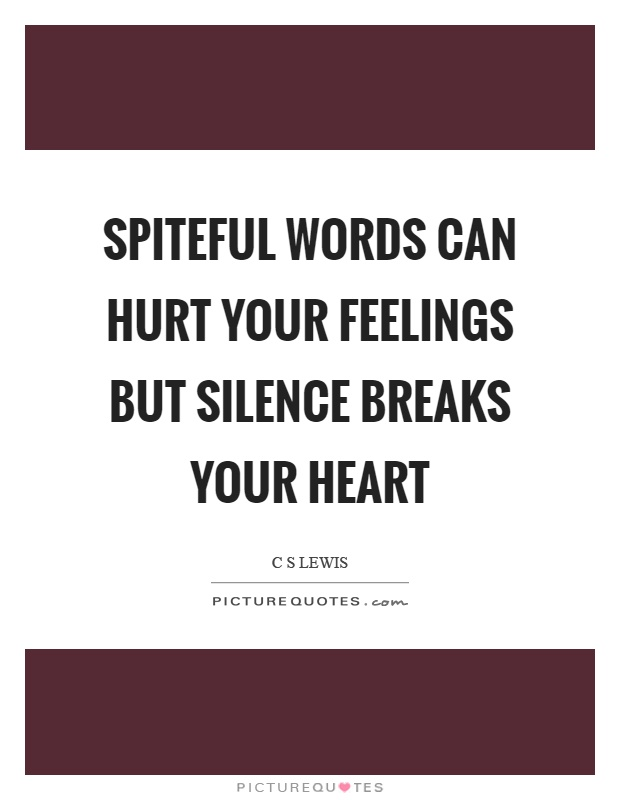 Spiteful words can hurt your feelings but silence breaks your heart Picture Quote #1