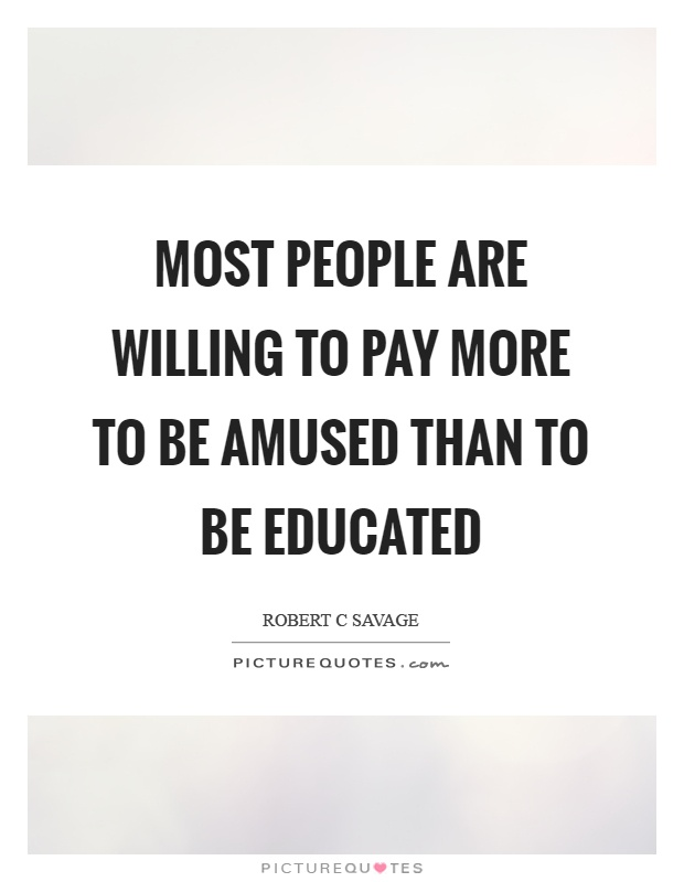 Most people are willing to pay more to be amused than to be educated Picture Quote #1
