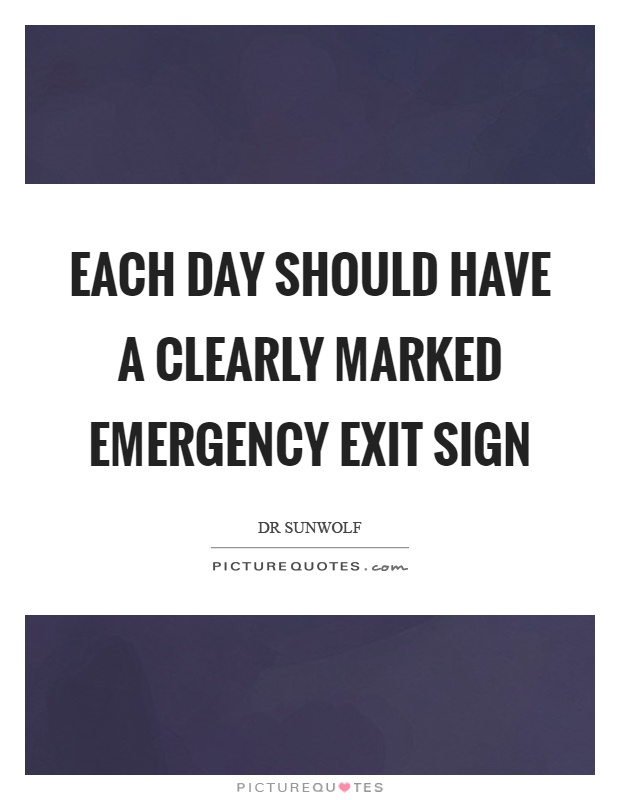 Each day should have a clearly marked emergency exit sign Picture Quote #1