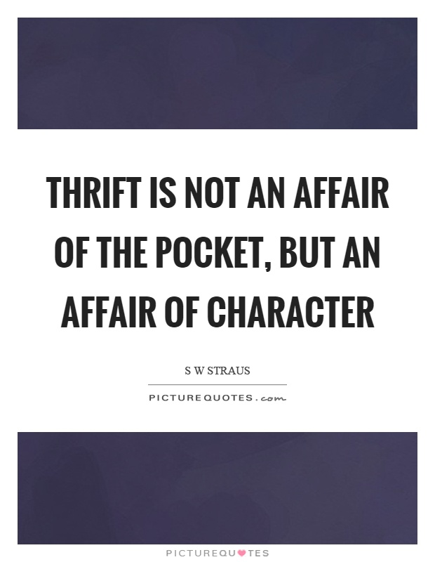 Thrift is not an affair of the pocket, but an affair of character Picture Quote #1