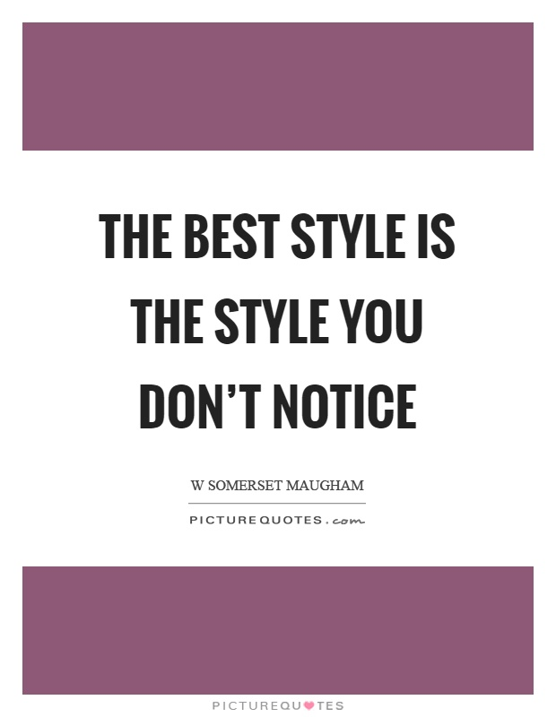 The best style is the style you don't notice Picture Quote #1