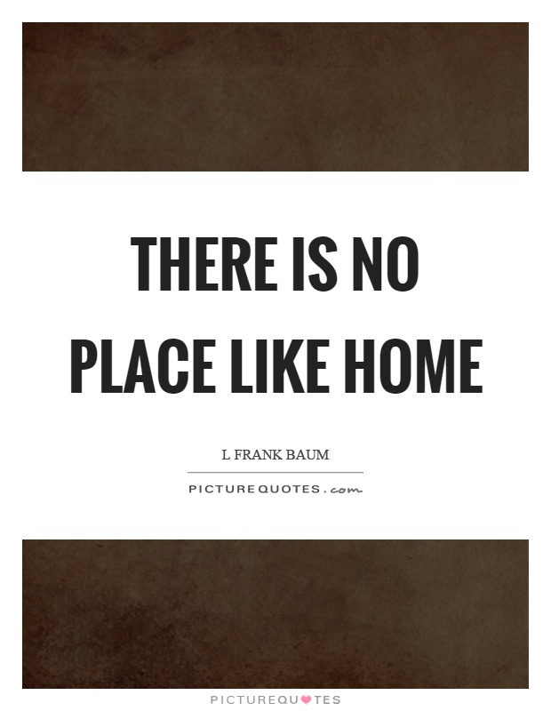 There is no place like home Picture Quote #1