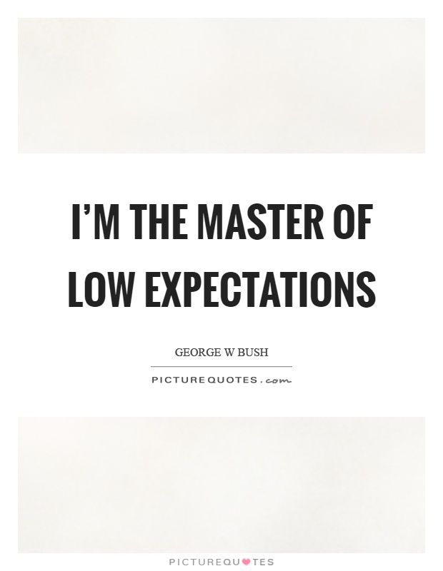 I'm the master of low expectations Picture Quote #1