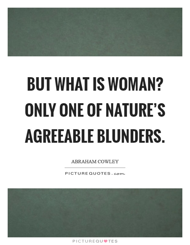 But what is woman? Only one of nature's agreeable blunders Picture Quote #1
