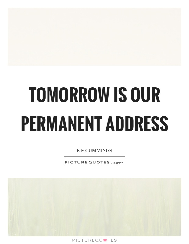 Tomorrow is our permanent address Picture Quote #1