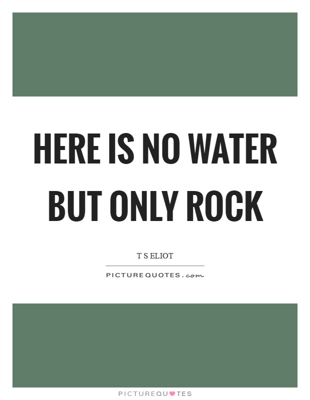 Here is no water but only rock Picture Quote #1