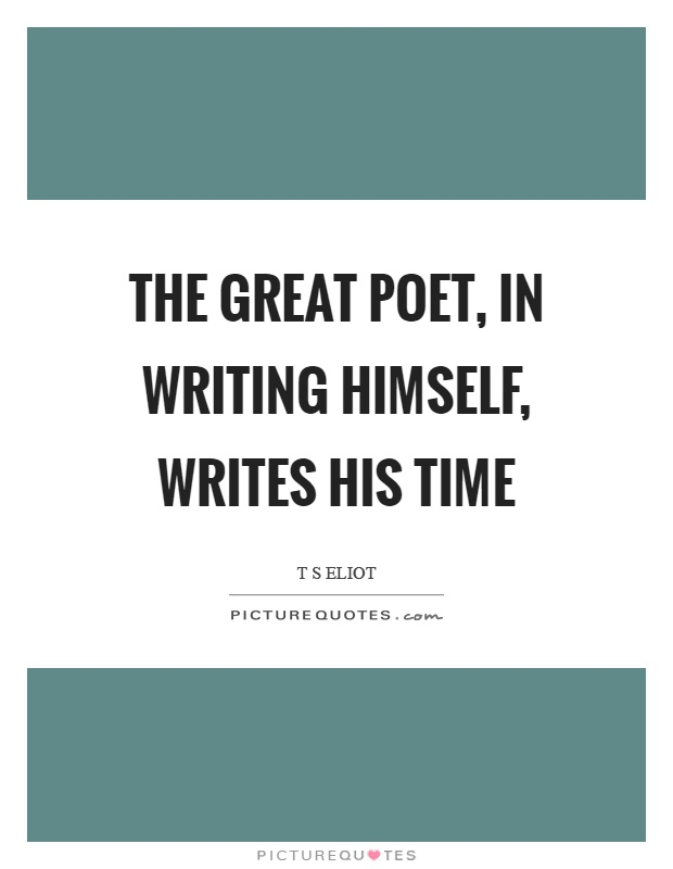 The great poet, in writing himself, writes his time Picture Quote #1