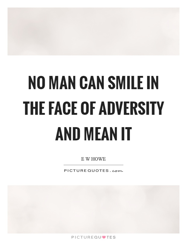 No man can smile in the face of adversity and mean it Picture Quote #1