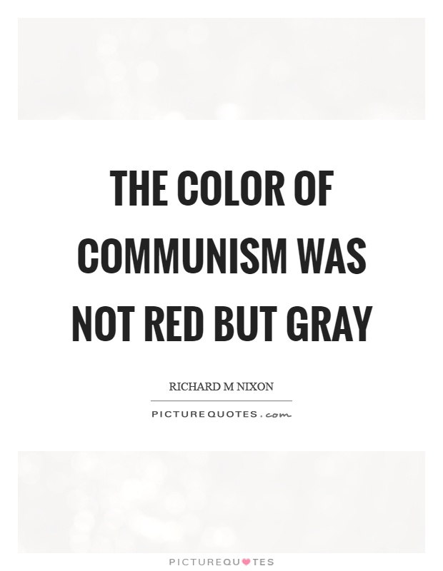 The color of communism was not red but gray Picture Quote #1
