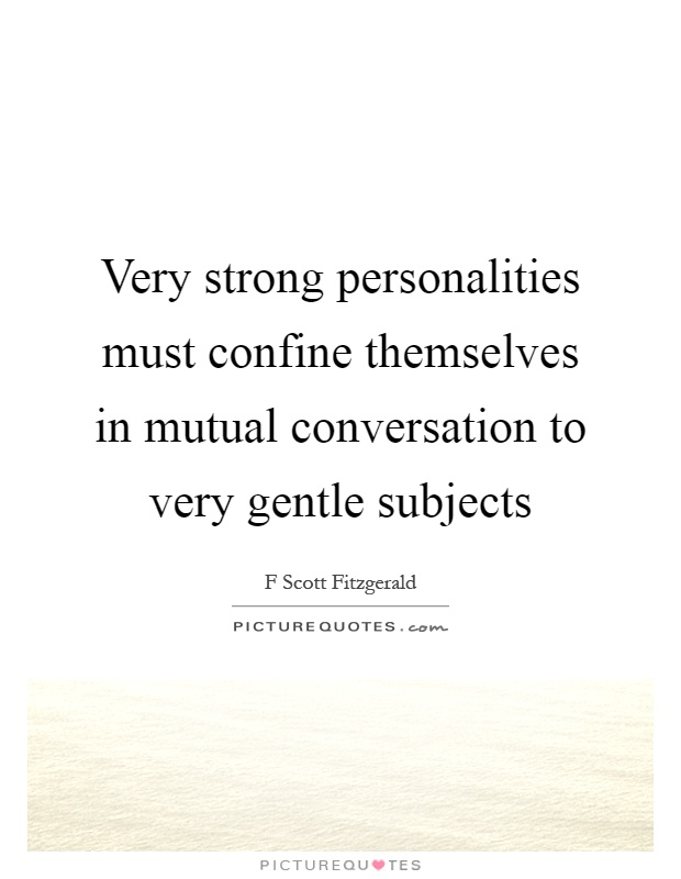 Strong Personality Quotes: Very Strong Personalities Must Confine Themselves In