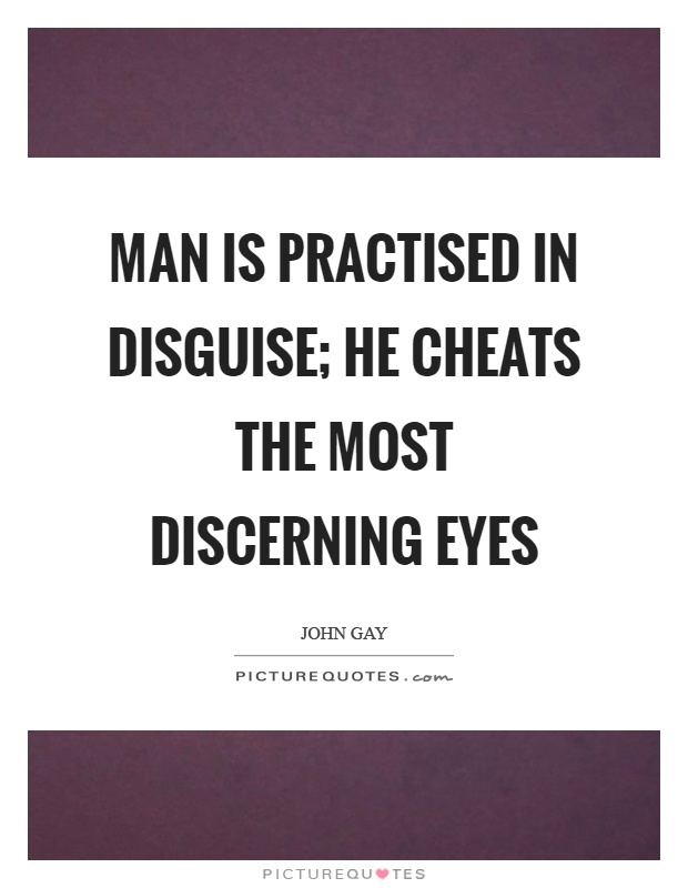 Man is practised in disguise; He cheats the most discerning eyes Picture Quote #1