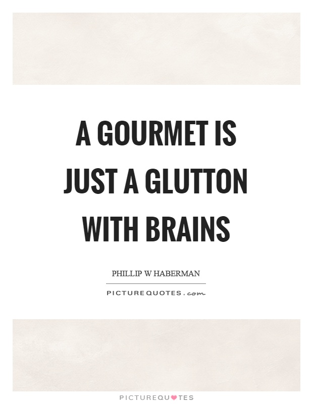 A gourmet is just a glutton with brains Picture Quote #1
