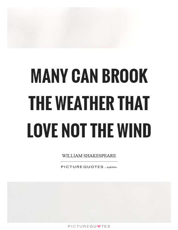 Many can brook the weather that love not the wind Picture Quote #1