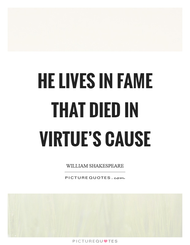 He lives in fame that died in virtue's cause Picture Quote #1