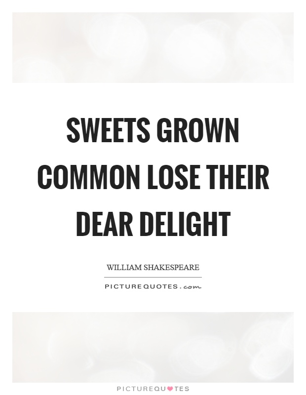 Sweets grown common lose their dear delight Picture Quote #1