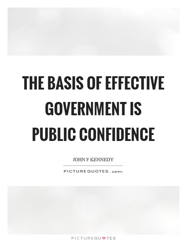 The basis of effective government is public confidence Picture Quote #1