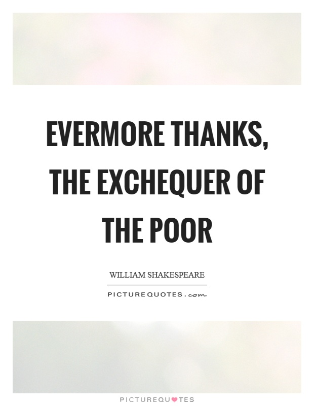 Evermore thanks, the exchequer of the poor Picture Quote #1