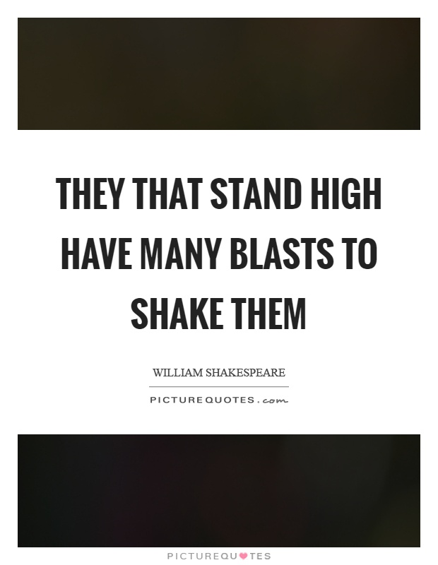 They that stand high have many blasts to shake them Picture Quote #1