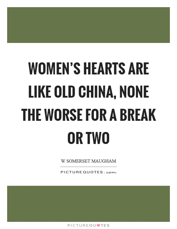 Women's hearts are like old china, none the worse for a break or two Picture Quote #1