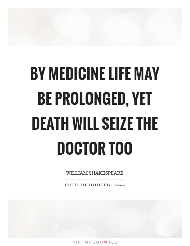 By medicine life may be prolonged, yet death will seize the doctor too Picture Quote #1