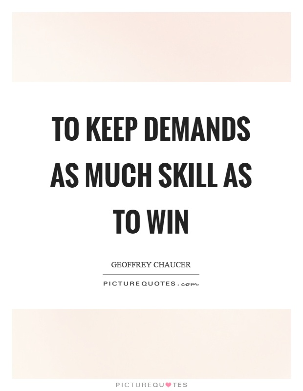 To keep demands as much skill as to win Picture Quote #1