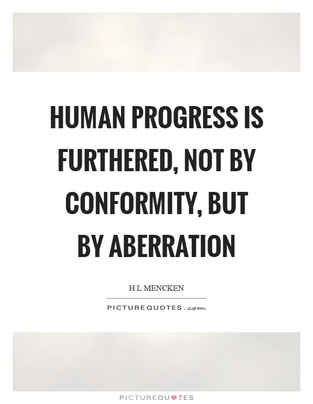 Human progress is furthered, not by conformity, but by aberration Picture Quote #1
