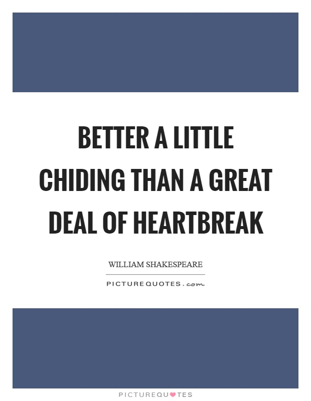 Better a little chiding than a great deal of heartbreak Picture Quote #1