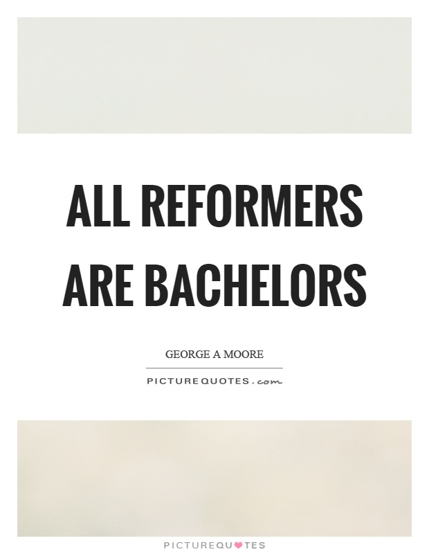 All reformers are bachelors Picture Quote #1