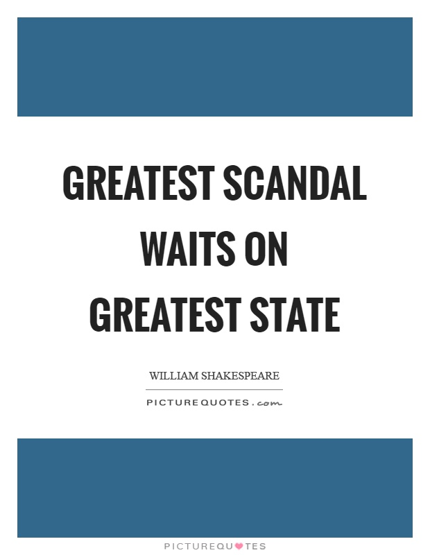 Greatest scandal waits on greatest state Picture Quote #1