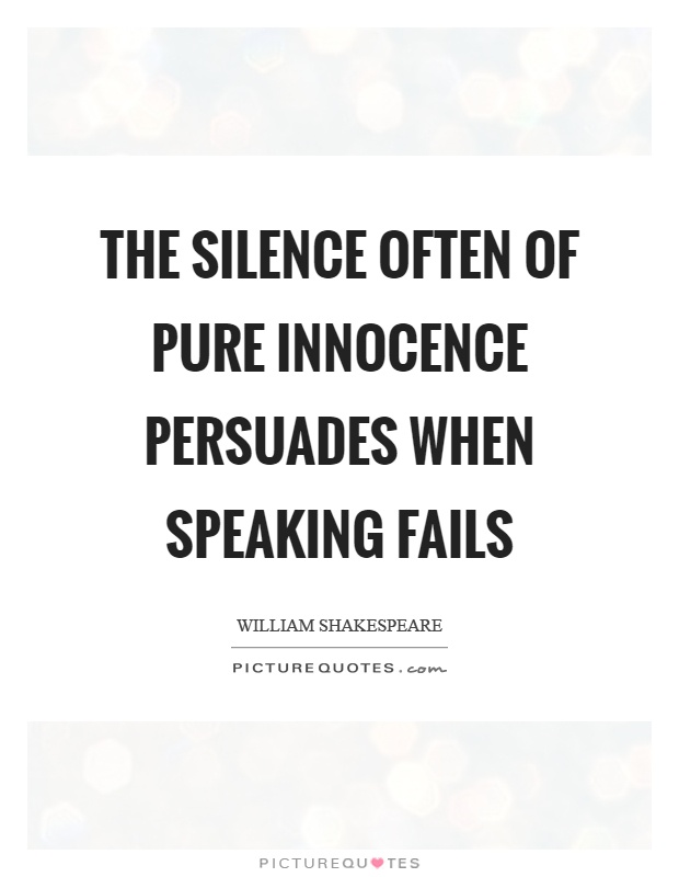 The silence often of pure innocence persuades when speaking fails Picture Quote #1