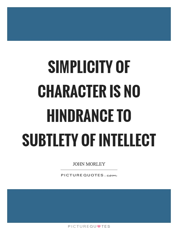 Simplicity of character is no hindrance to subtlety of intellect Picture Quote #1