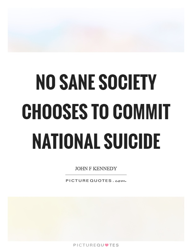 No sane society chooses to commit national suicide Picture Quote #1
