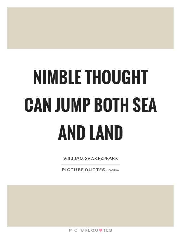 Nimble thought can jump both sea and land Picture Quote #1