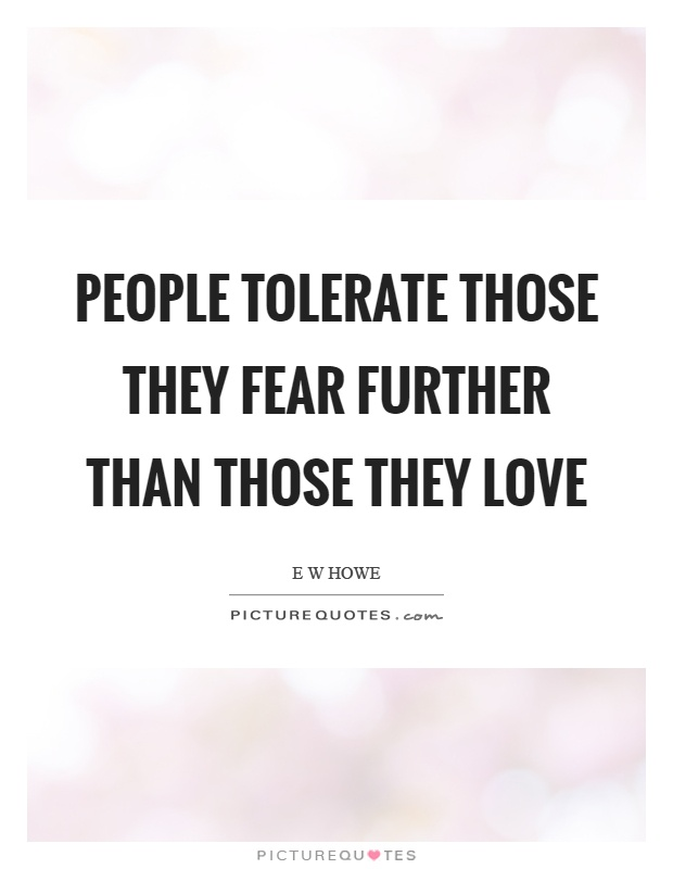 People tolerate those they fear further than those they love Picture Quote #1