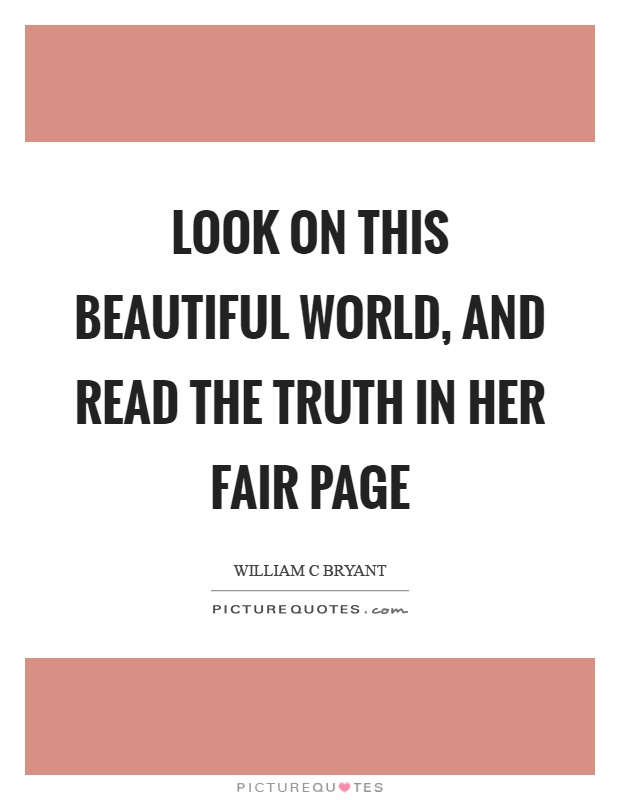 Look on this beautiful world, and read the truth in her fair page Picture Quote #1