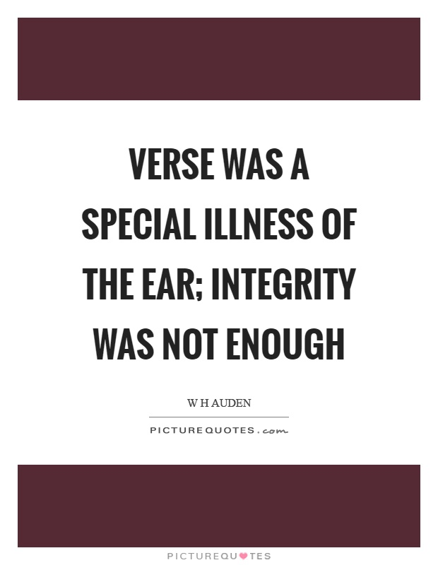 Verse was a special illness of the ear; integrity was not enough Picture Quote #1