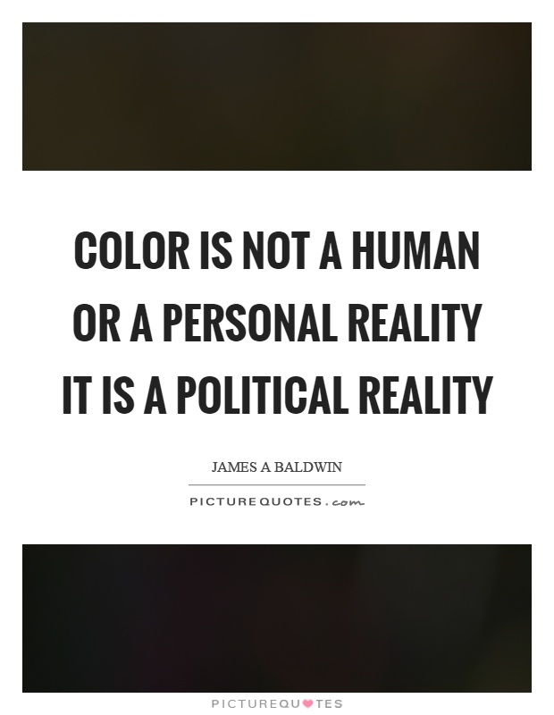 Color is not a human or a personal reality it is a political reality Picture Quote #1