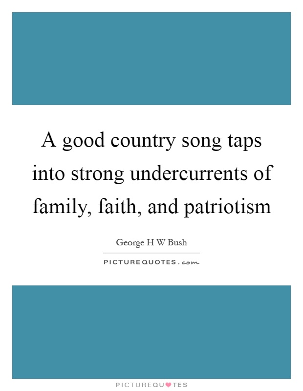A good country song taps into strong undercurrents of family, faith, and patriotism Picture Quote #1