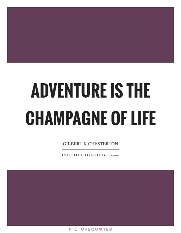 Adventure is the champagne of life Picture Quote #1