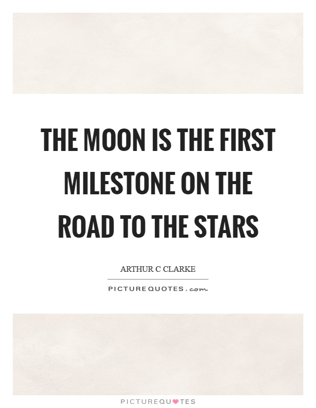 The moon is the first milestone on the road to the stars Picture Quote #1