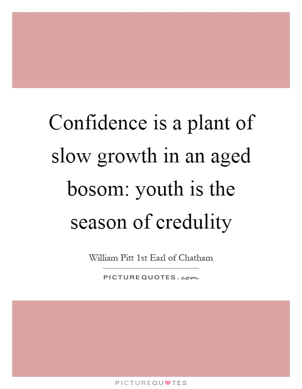 Confidence is a plant of slow growth in an aged bosom: youth is the season of credulity Picture Quote #1