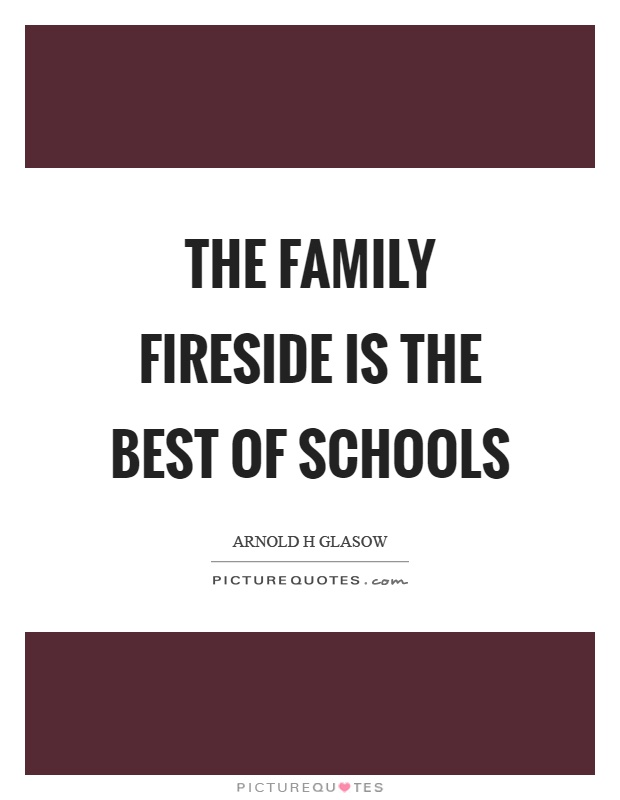 The family fireside is the best of schools Picture Quote #1