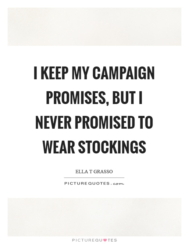 I keep my campaign promises, but I never promised to wear stockings Picture Quote #1