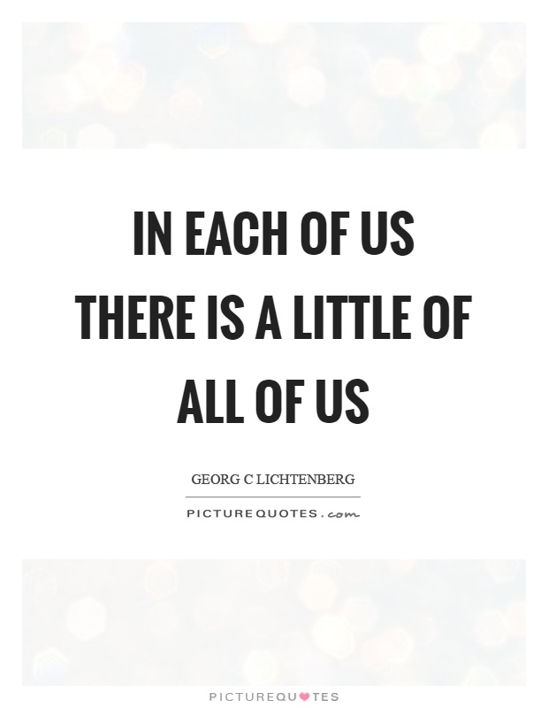 In each of us there is a little of all of us Picture Quote #1