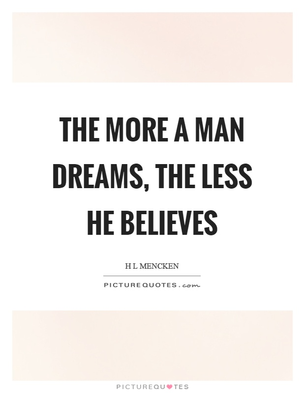 The more a man dreams, the less he believes Picture Quote #1