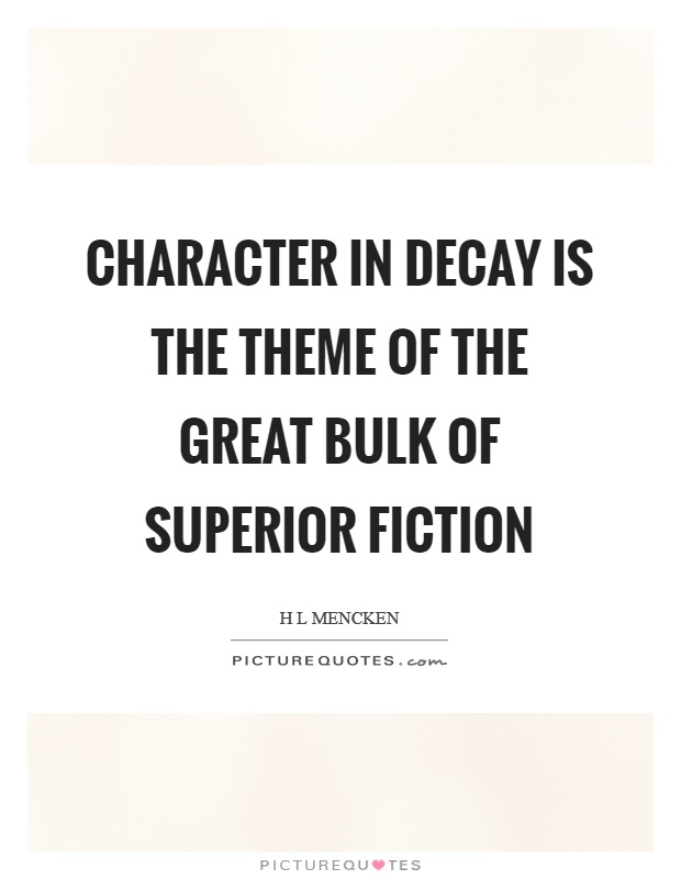 Character in decay is the theme of the great bulk of superior fiction Picture Quote #1