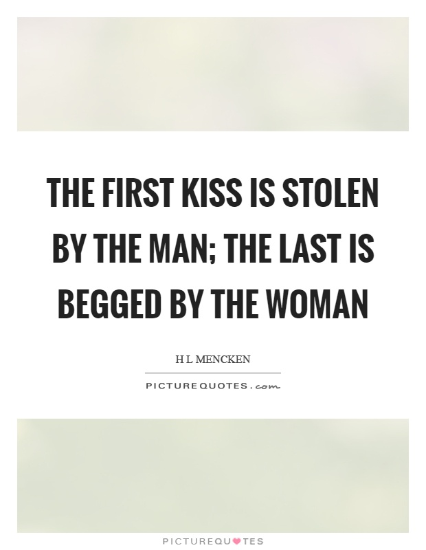 The first kiss is stolen by the man; the last is begged by the woman Picture Quote #1